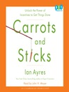 Carrots and Sticks (MP3): Unlock the Power of Incentives to Get Things Done
